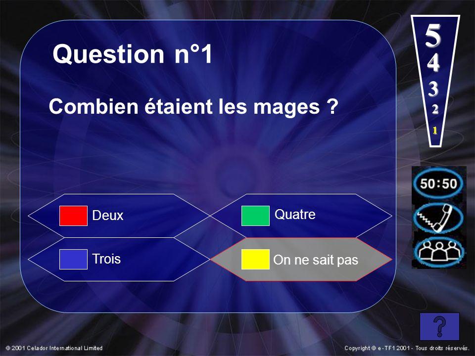 5 Question n°1 4 3 Combien étaient les mages 2 Deux Quatre Trois