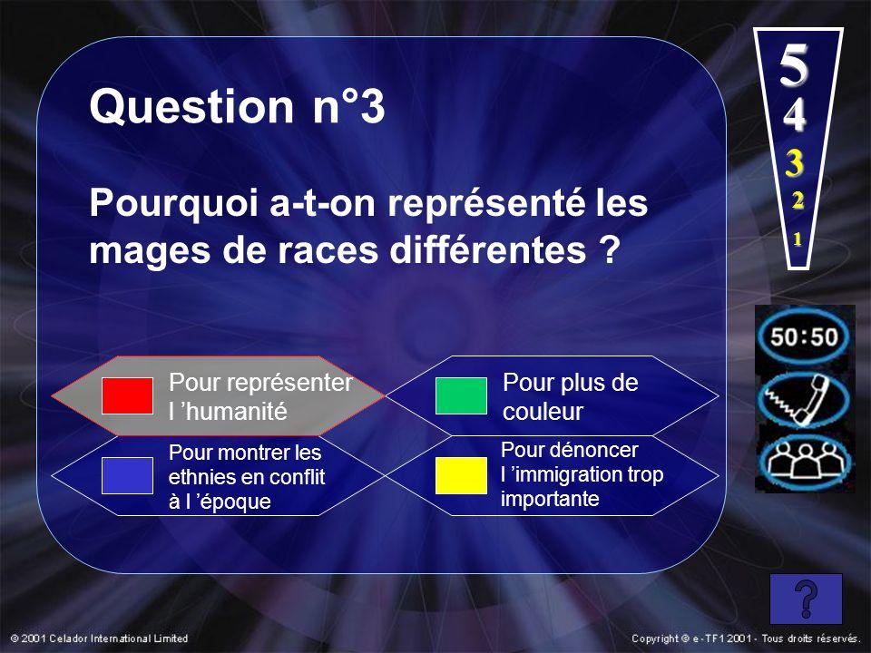 5 Question n°3. 4. 3. Pourquoi a-t-on représenté les mages de races différentes 2. 1. Pour représenter l 'humanité.