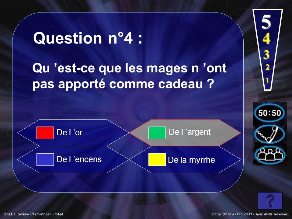 5 Question n°4 : 4. 3. Qu 'est-ce que les mages n 'ont pas apporté comme cadeau 2. 1. De l 'or.