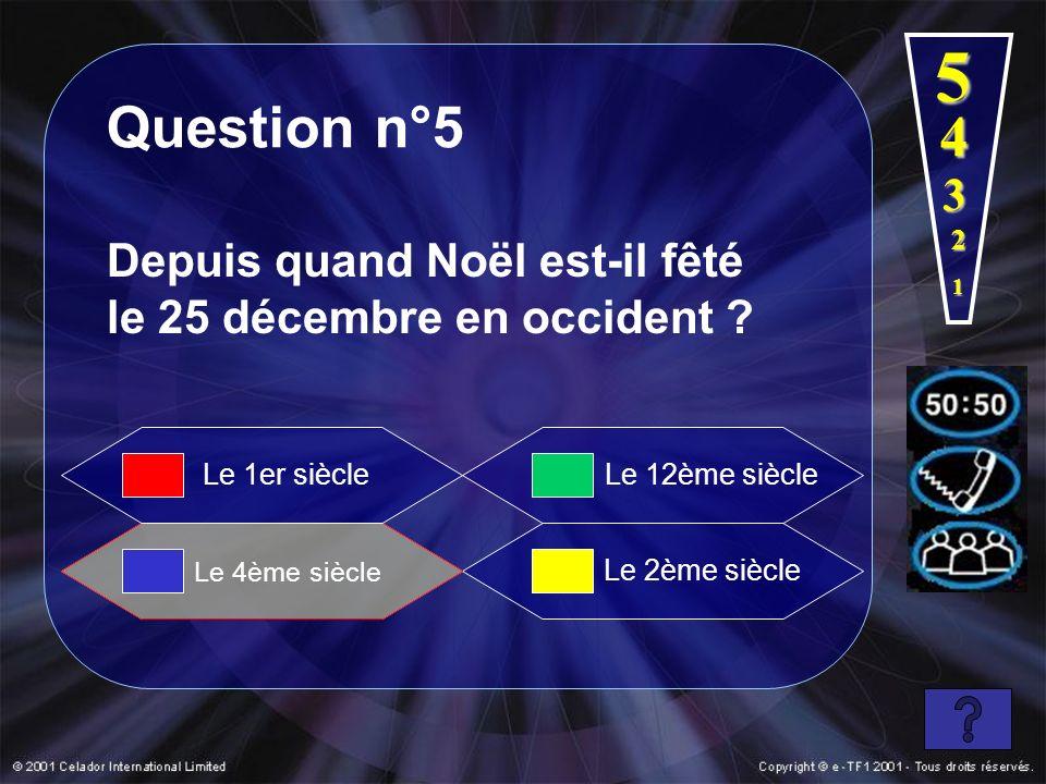 5 Question n°5. 4. 3. 2. Depuis quand Noël est-il fêté le 25 décembre en occident 1. Le 1er siècle.