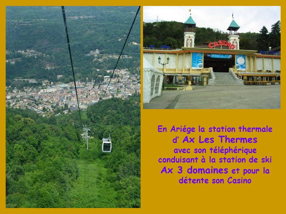 En Ariége la station thermale d' Ax Les Thermes avec son téléphérique conduisant à la station de ski Ax 3 domaines et pour la détente son Casino