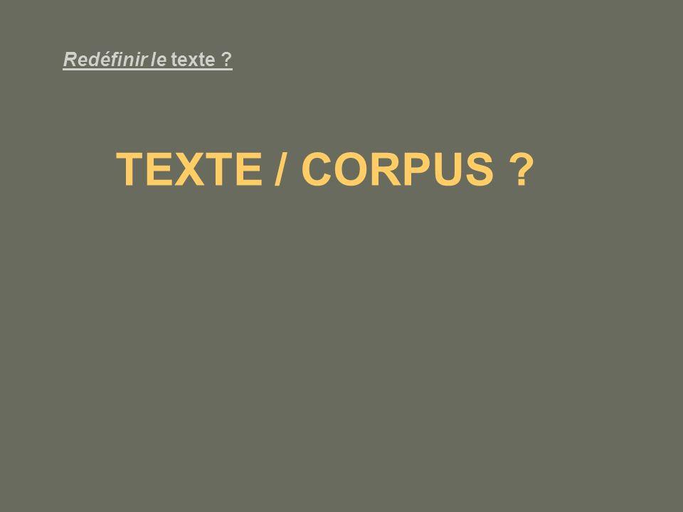 Redéfinir le texte TEXTE / CORPUS