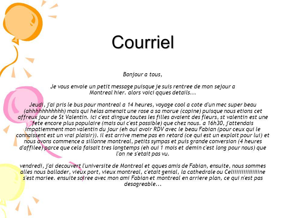 Courriel Bonjour a tous, Je vous envoie un petit message puisque je suis rentree de mon sejour a Montreal hier.
