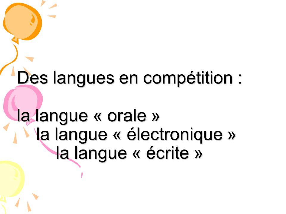 Des langues en compétition : la langue « orale » la langue « électronique » la langue « écrite »