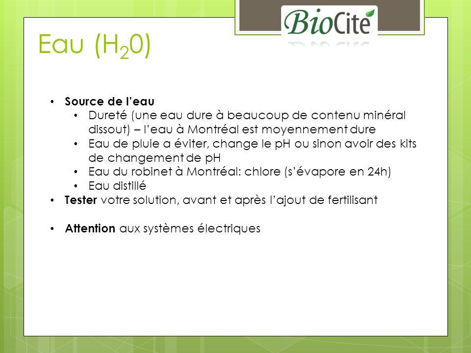 Eau (H20) Source de l'eau. Dureté (une eau dure à beaucoup de contenu minéral dissout) – l'eau à Montréal est moyennement dure.