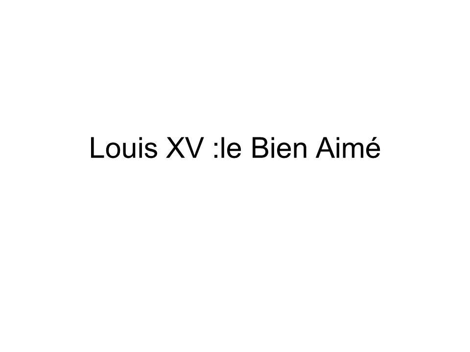 Louis XV :le Bien Aimé