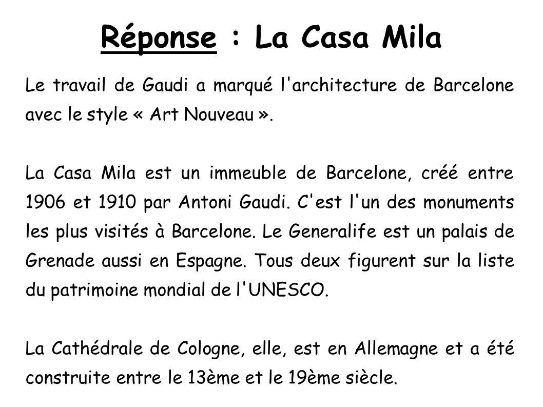 Réponse : La Casa Mila Le travail de Gaudi a marqué l architecture de Barcelone avec le style « Art Nouveau ».