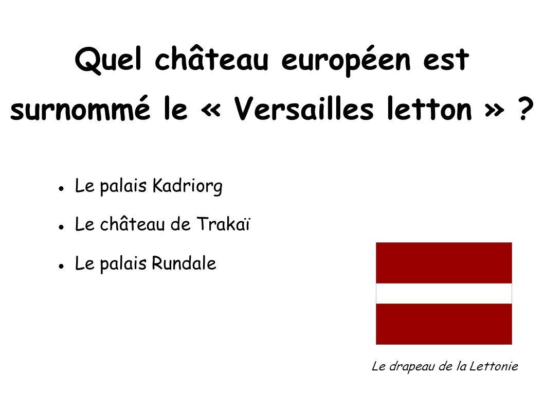 Quel château européen est surnommé le « Versailles letton »