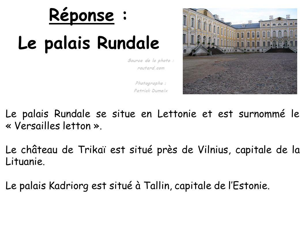 Réponse : Le palais Rundale Source de la photo : routard.com