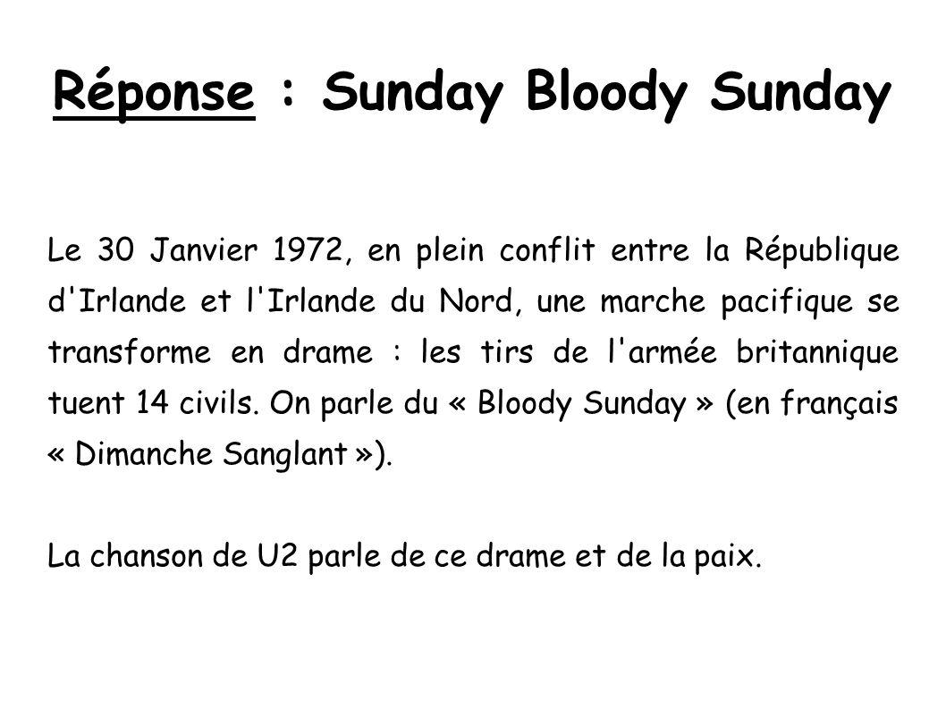 Réponse : Sunday Bloody Sunday