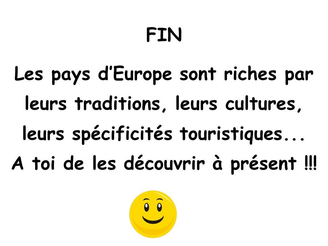 Les pays d'Europe sont riches par leurs traditions, leurs cultures, leurs spécificités touristiques... A toi de les découvrir à présent !!!