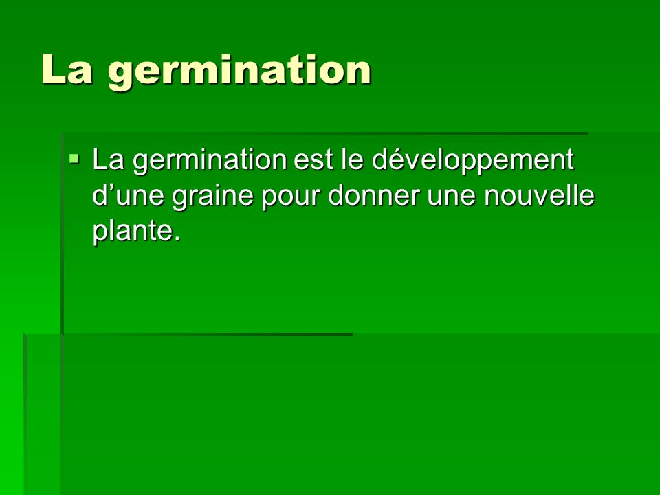 La germination La germination est le développement d'une graine pour donner une nouvelle plante.