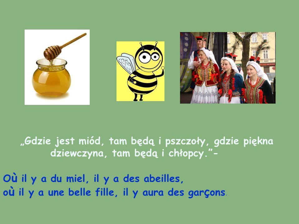 """""""Gdzie jest miód, tam będą i pszczoły, gdzie piękna"""