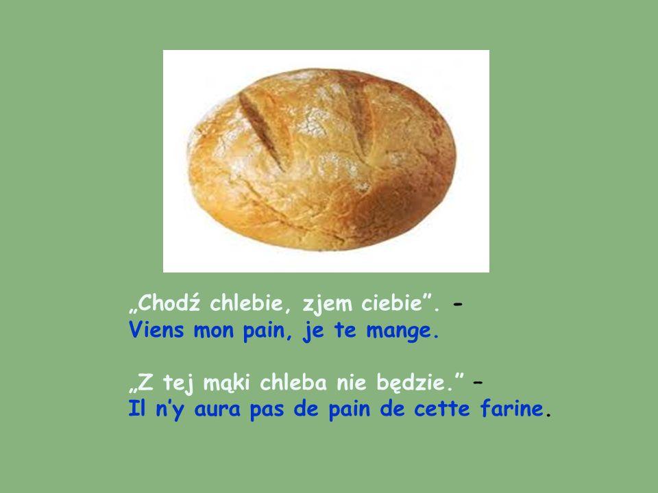 """""""Chodź chlebie, zjem ciebie . -"""