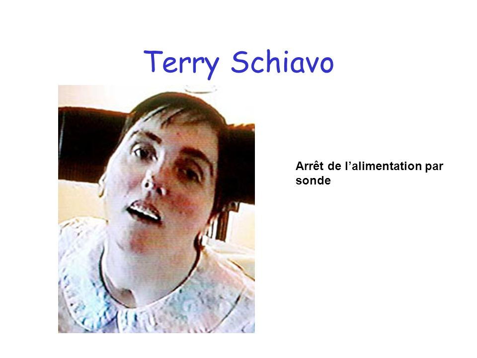 Terry Schiavo Arrêt de l'alimentation par sonde