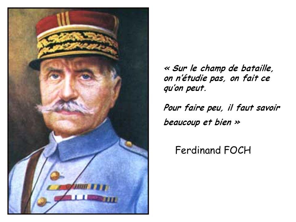 Ferdinand FOCH « Sur le champ de bataille, on n'étudie pas, on fait ce