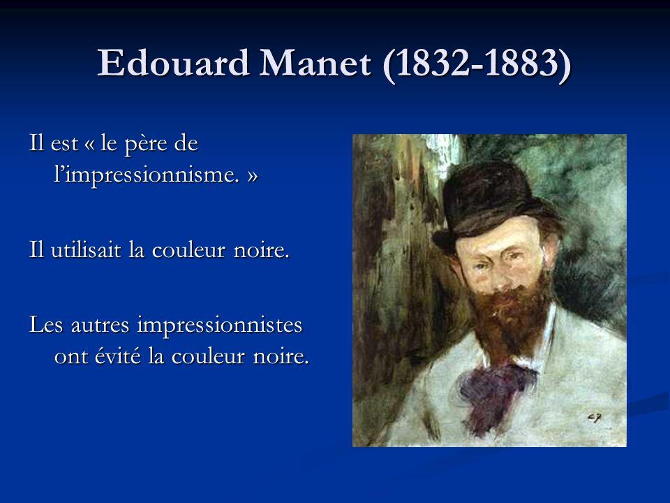 Edouard Manet (1832-1883) Il est « le père de l'impressionnisme. »