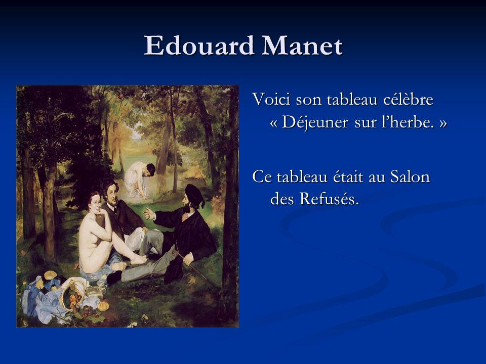 Edouard Manet Voici son tableau célèbre « Déjeuner sur l'herbe. »