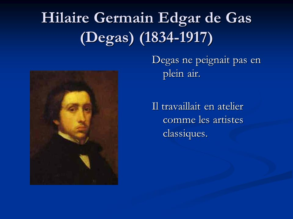Hilaire Germain Edgar de Gas (Degas) ( )