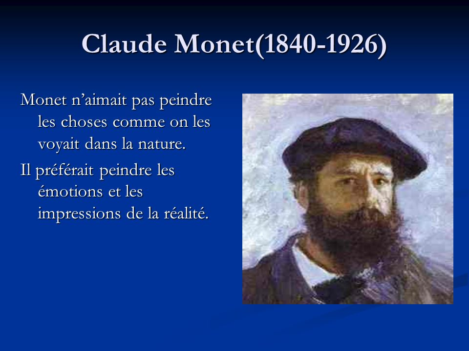 Claude Monet(1840-1926) Monet n'aimait pas peindre les choses comme on les voyait dans la nature.