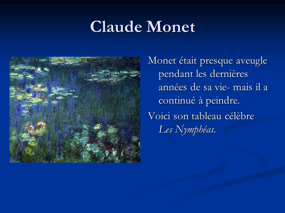 Claude Monet Monet était presque aveugle pendant les dernières années de sa vie- mais il a continué à peindre.