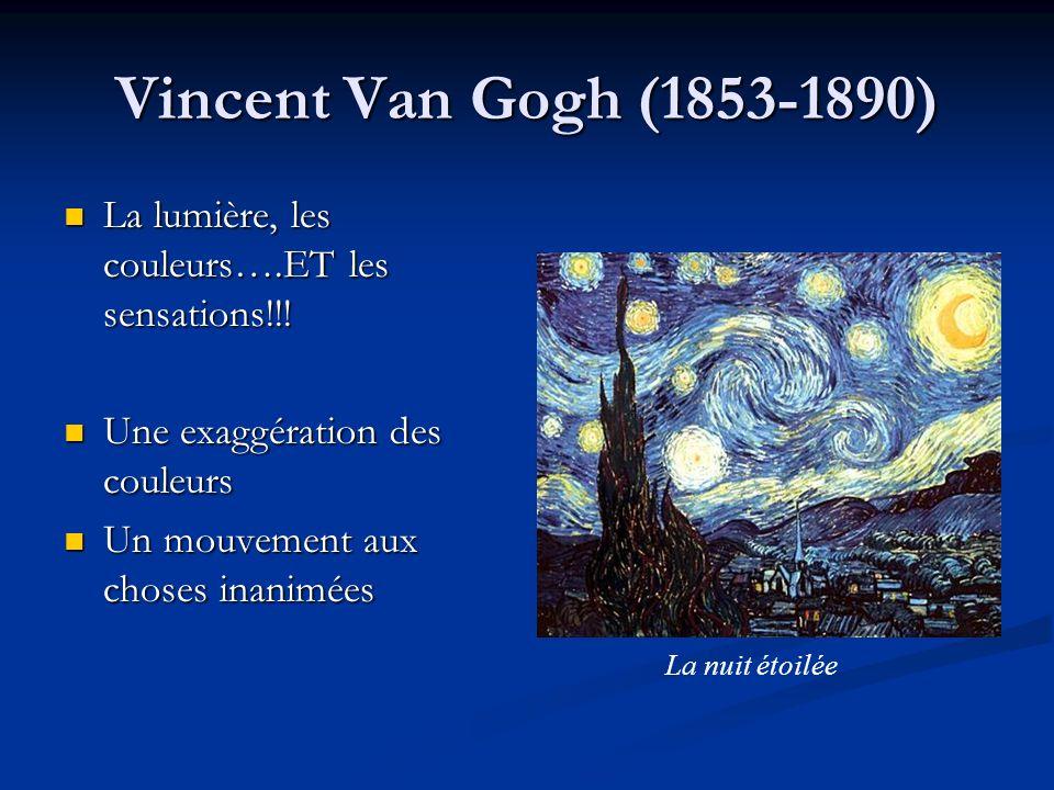Vincent Van Gogh (1853-1890) La lumière, les couleurs….ET les sensations!!! Une exaggération des couleurs.