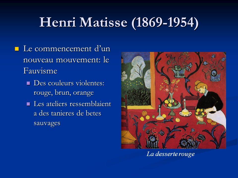 Henri Matisse (1869-1954) Le commencement d'un nouveau mouvement: le Fauvisme. Des couleurs violentes: rouge, brun, orange.