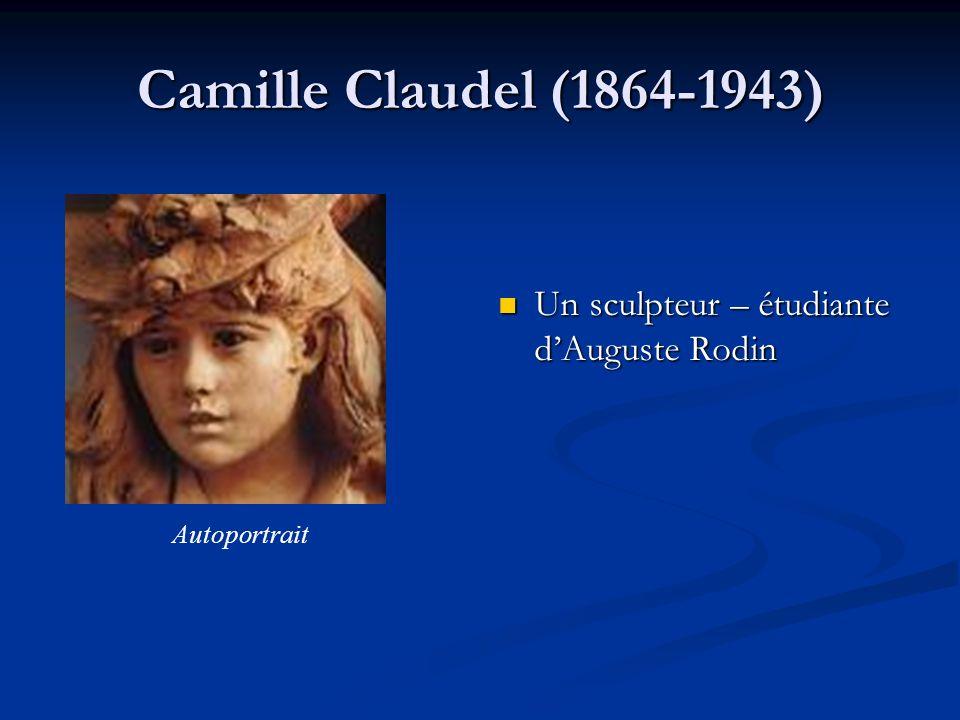 Camille Claudel (1864-1943) Un sculpteur – étudiante d'Auguste Rodin