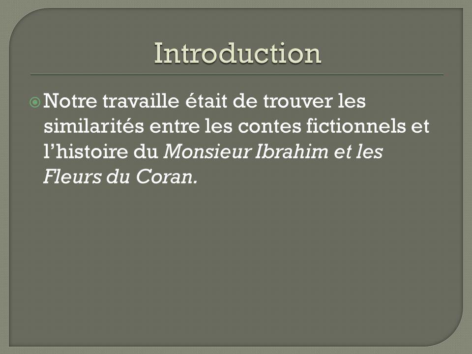 Introduction Notre travaille était de trouver les similarités entre les contes fictionnels et l'histoire du Monsieur Ibrahim et les Fleurs du Coran.