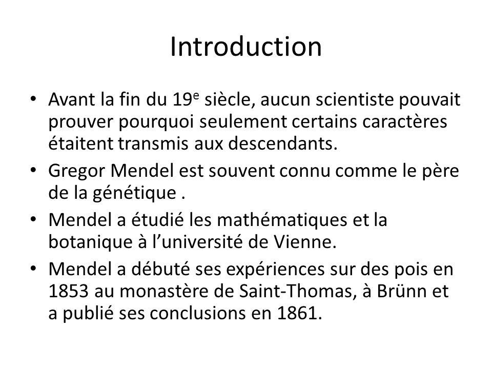 Introduction Avant la fin du 19e siècle, aucun scientiste pouvait prouver pourquoi seulement certains caractères étaitent transmis aux descendants.