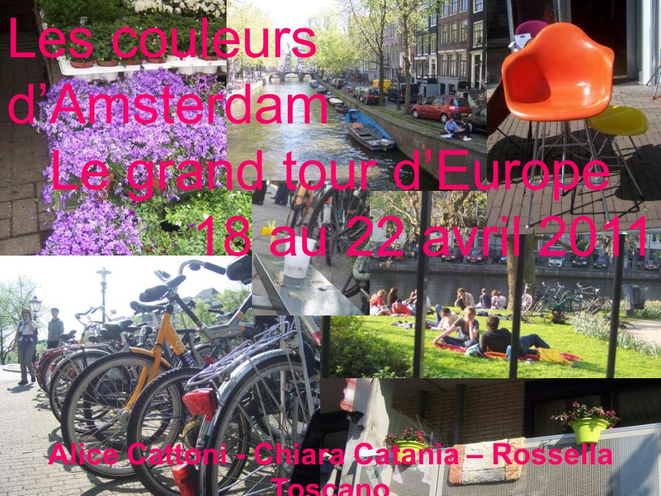 Les couleurs d'Amsterdam Le grand tour d'Europe 18 au 22 avril 2011