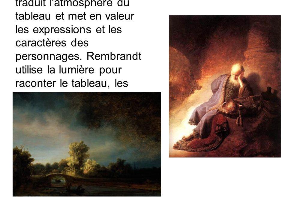 Dans les peintures de Rembrandt, la lumière traduit l'atmosphère du tableau et met en valeur les expressions et les caractères des personnages.
