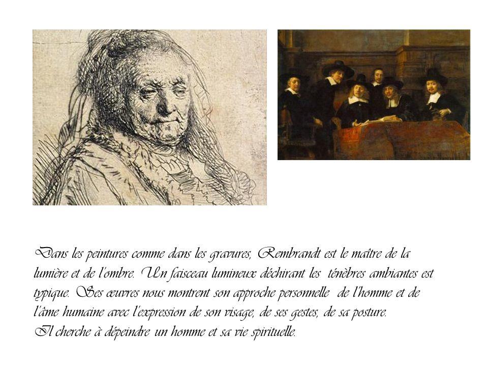 Dans les peintures comme dans les gravures, Rembrandt est le maître de la lumière et de l'ombre.