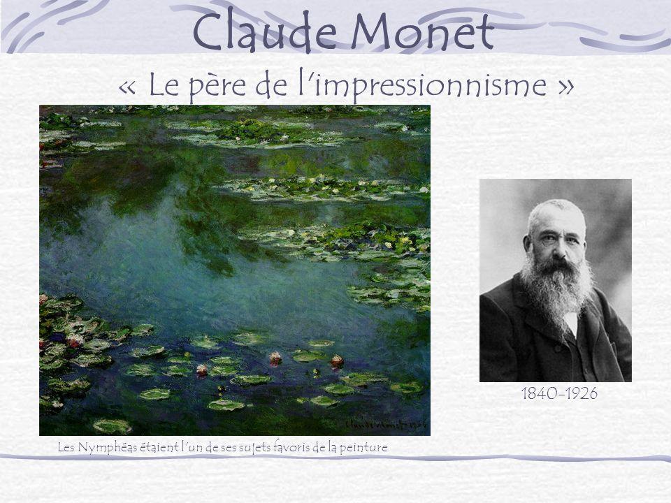 Claude Monet « Le père de l impressionnisme » 1840-1926