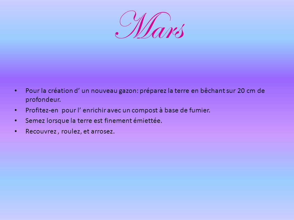 Mars Pour la création d' un nouveau gazon: préparez la terre en bêchant sur 20 cm de profondeur.