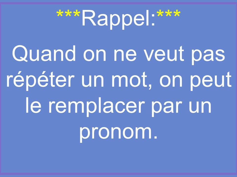 ***Rappel:*** . Quand on ne veut pas répéter un mot, on peut le remplacer par un pronom.