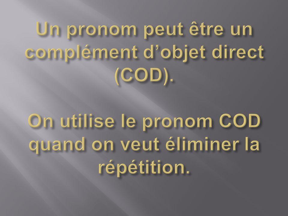 Un pronom peut être un complément d'objet direct (COD)