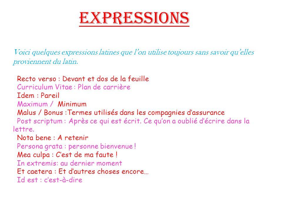 Expressions Voici quelques expressions latines que l'on utilise toujours sans savoir qu'elles proviennent du latin.