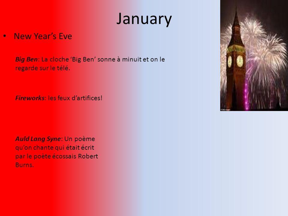 January New Year's Eve. Big Ben: La cloche 'Big Ben' sonne à minuit et on le regarde sur le télé. Fireworks: les feux d'artifices!