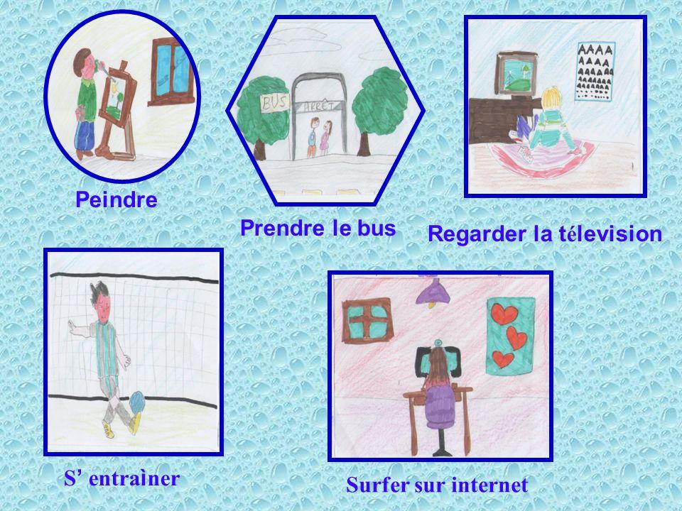 Peindre Prendre le bus Regarder la télevision S' entraìner Surfer sur internet