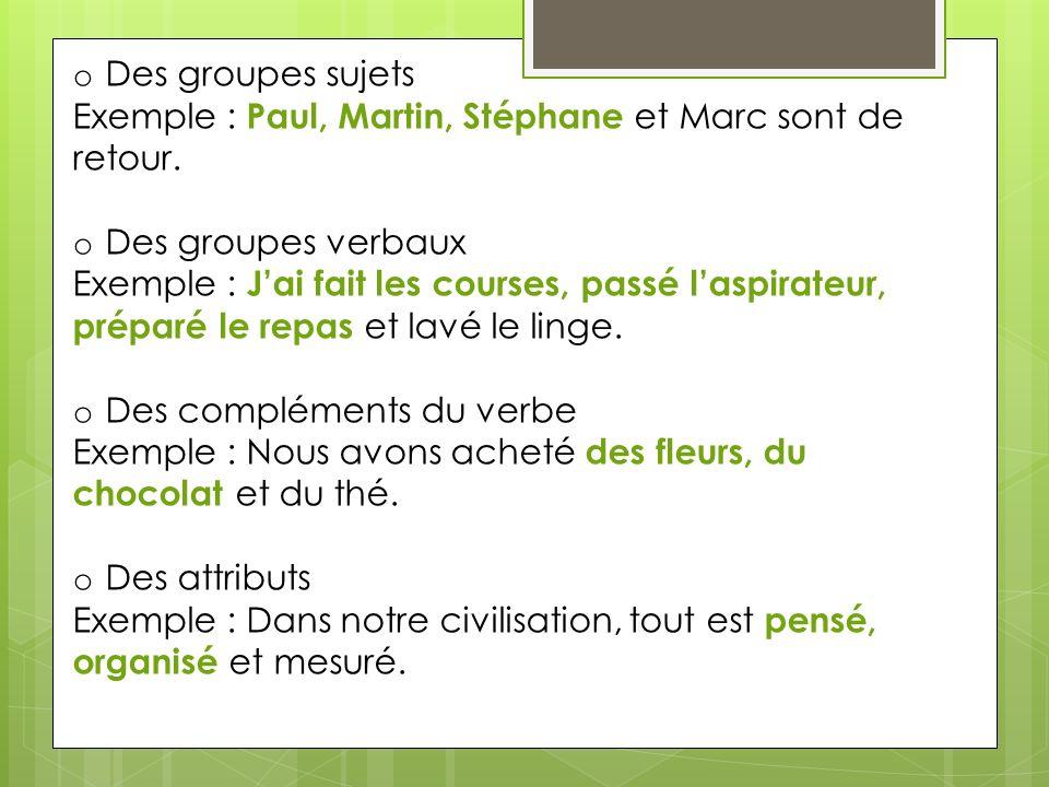 Des groupes sujets Exemple : Paul, Martin, Stéphane et Marc sont de retour. Des groupes verbaux.