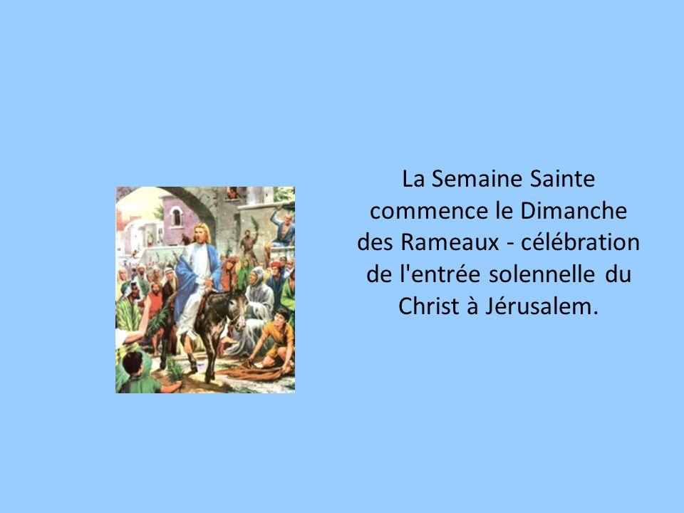 La Semaine Sainte commence le Dimanche des Rameaux - célébration de l entrée solennelle du Christ à Jérusalem.