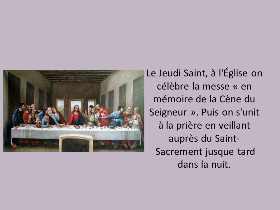 Le Jeudi Saint, à l Église on célèbre la messe « en mémoire de la Cène du Seigneur ».