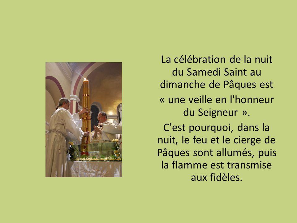La célébration de la nuit du Samedi Saint au dimanche de Pâques est « une veille en l honneur du Seigneur ».