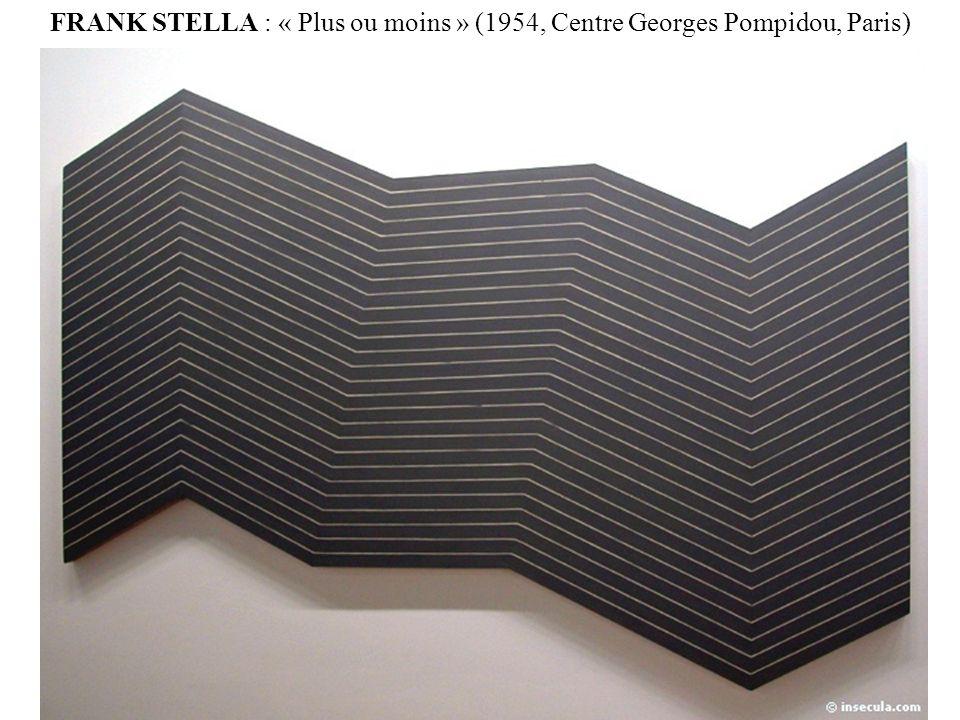 FRANK STELLA : « Plus ou moins » (1954, Centre Georges Pompidou, Paris)