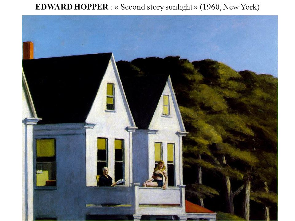 EDWARD HOPPER : « Second story sunlight » (1960, New York)