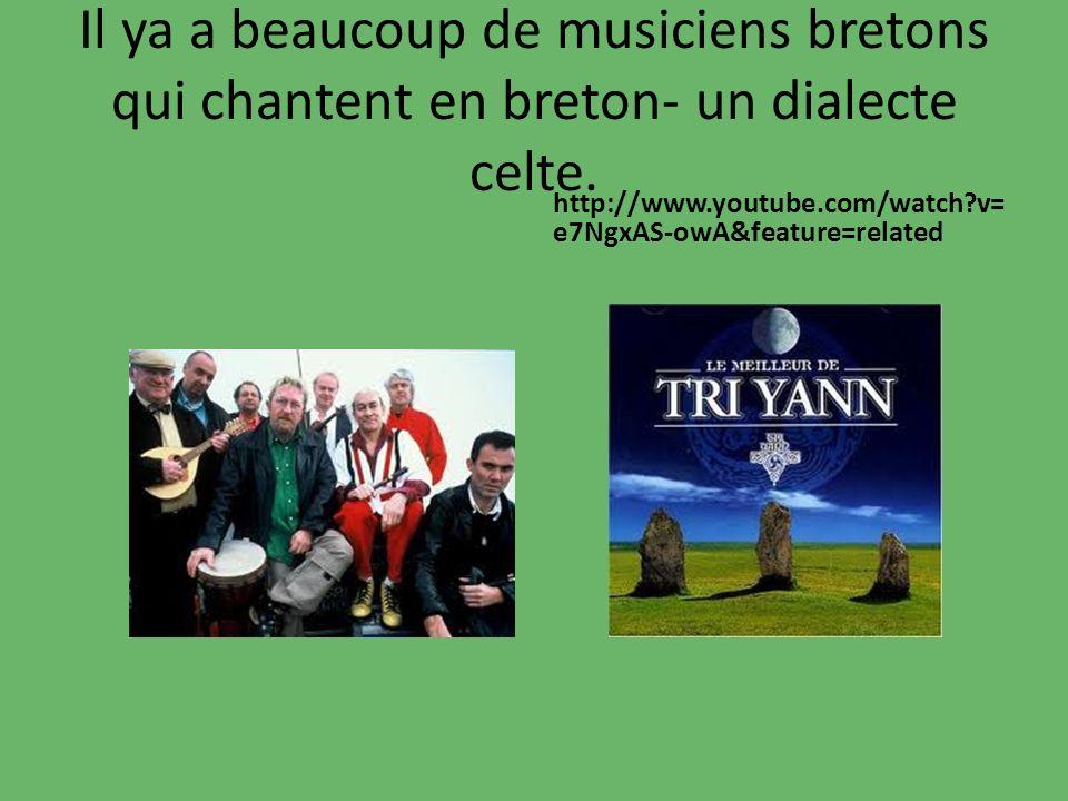 Il ya a beaucoup de musiciens bretons qui chantent en breton- un dialecte celte.