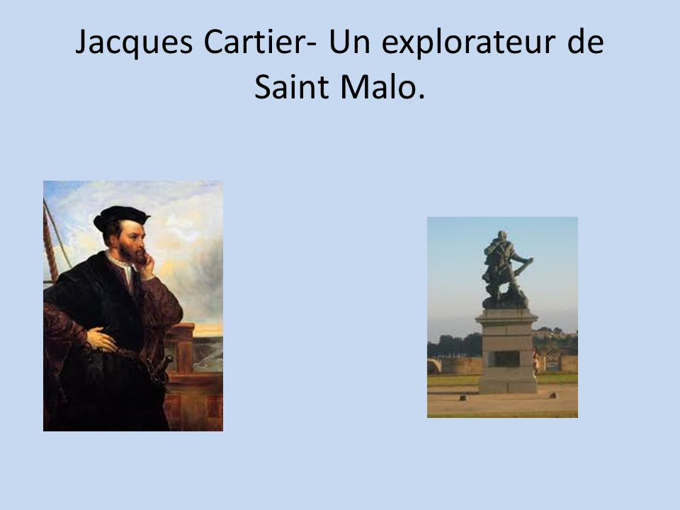 Jacques Cartier- Un explorateur de Saint Malo.