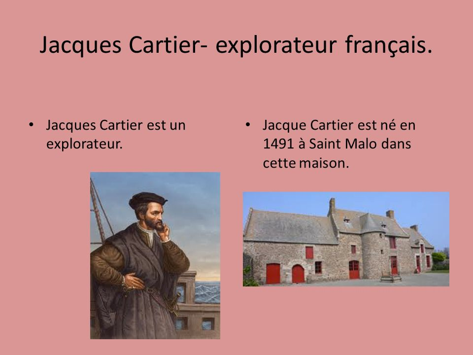 Jacques Cartier- explorateur français.