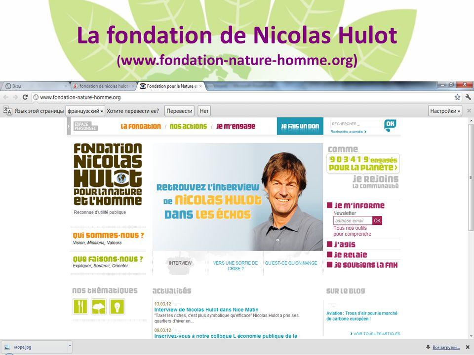 La fondation de Nicolas Hulot (www.fondation-nature-homme.org)